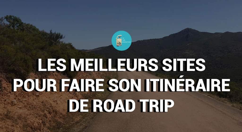 2 sites incroyables pour réaliser son itinéraire - Le Van Migrateur