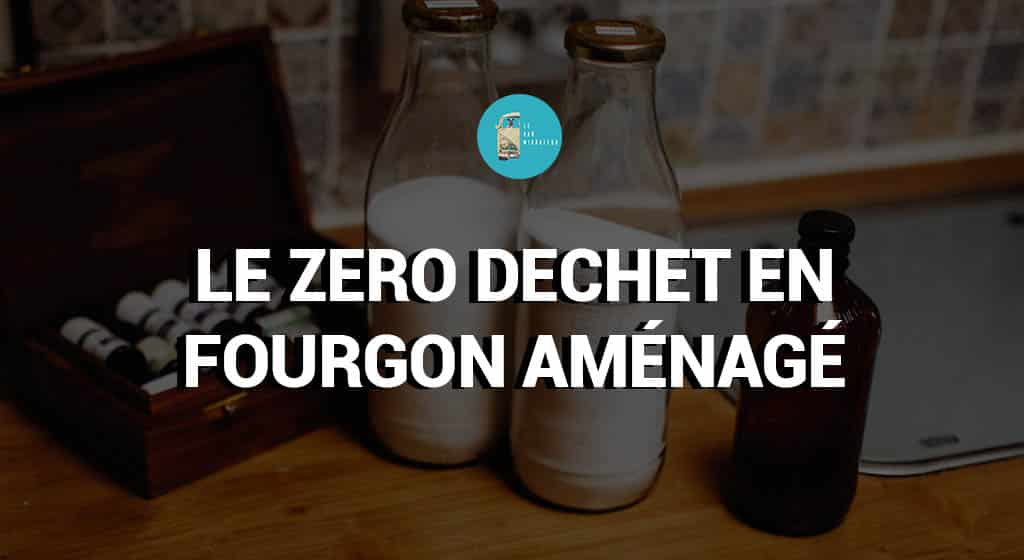 Zero dechet en fourgon aménagé