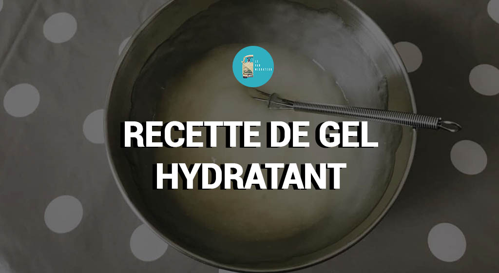 Recette gel hydratant