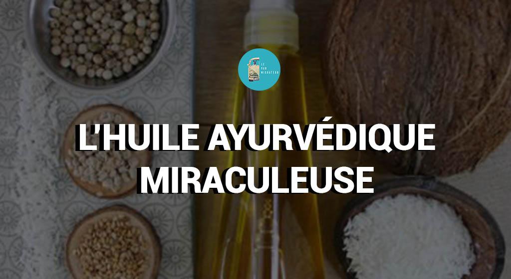 L'huile ayurvédique miraculeuse