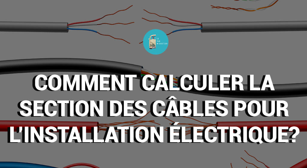 Comment calculer la section de câbles?