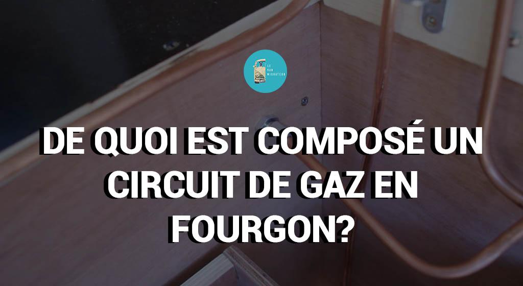 De quoi est composé un circuit de gaz en fourgon?