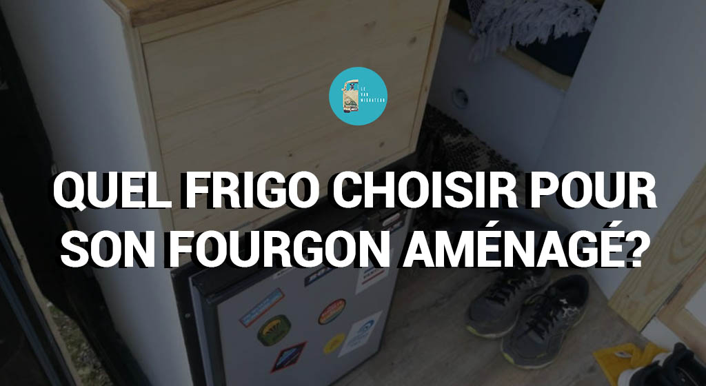 Quel frigo choisir pour son fourgon aménagé?