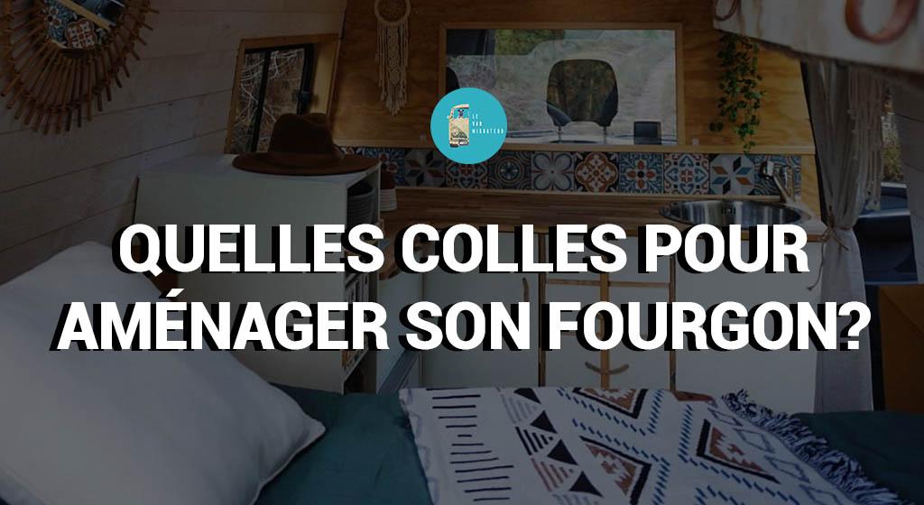 QUELLES COLLES POUR AMÉNAGER SON FOURGON?