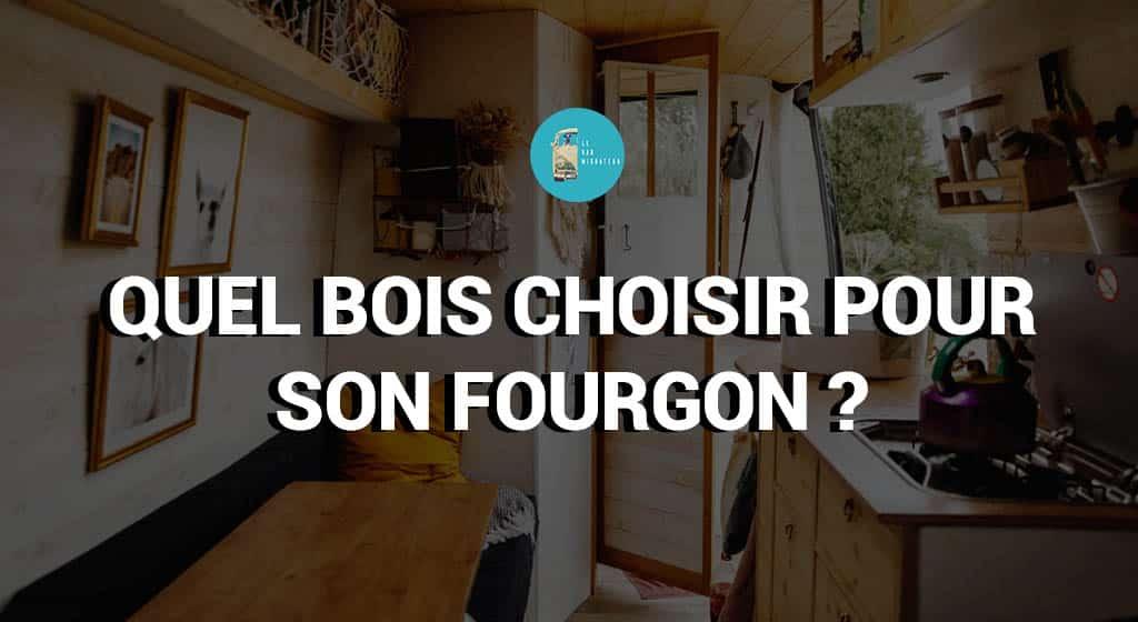 QUEL BOIS CHOISIR POUR SON FOURGON