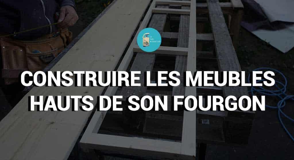 CONSTRUIRE LES MEUBLES HAUTS DE SON FOURGON